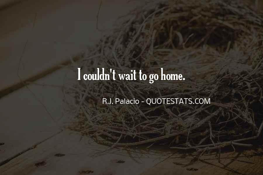 Can't Wait To Go Home Quotes #440980
