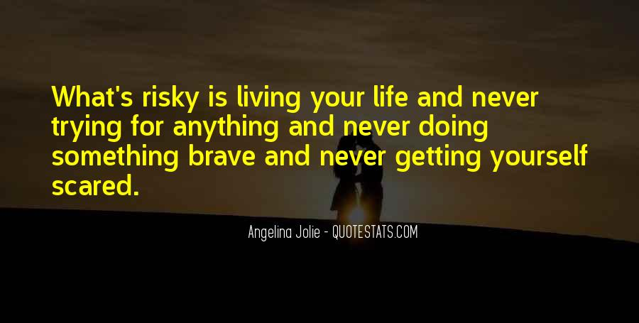 Quotes About Living A Risky Life #719235