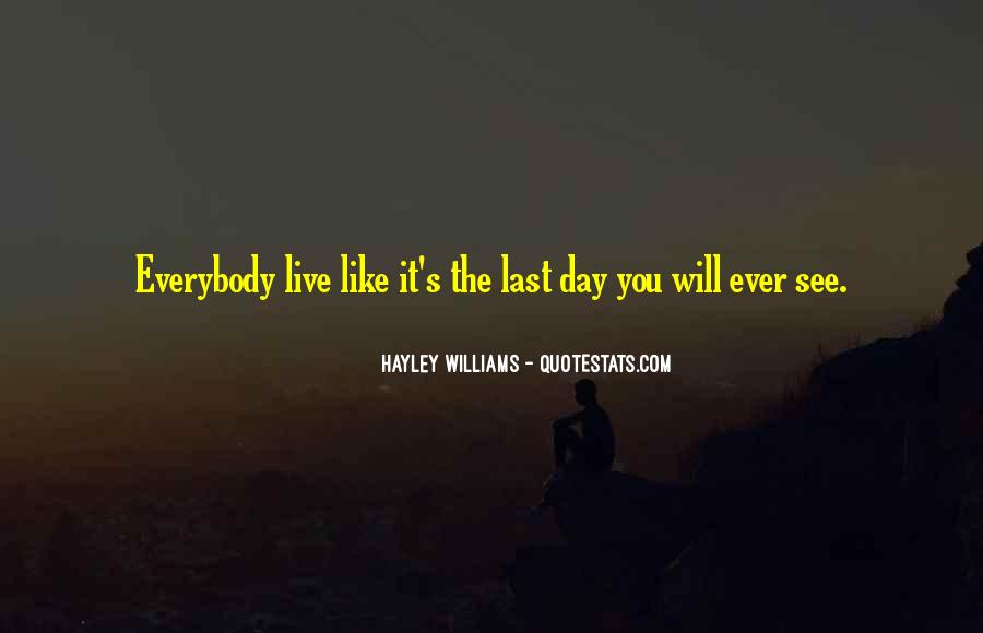 Quotes About Live Each Day Like Your Last #1272212