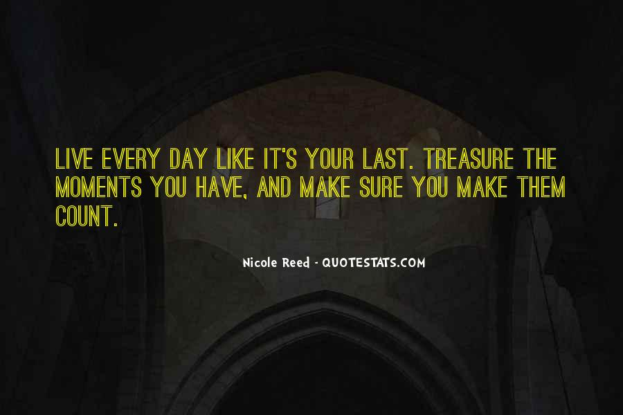 Quotes About Live Each Day Like Your Last #1319338