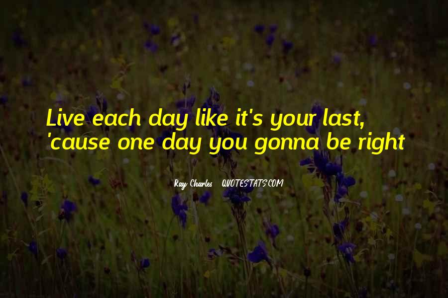 Quotes About Live Each Day Like Your Last #142494