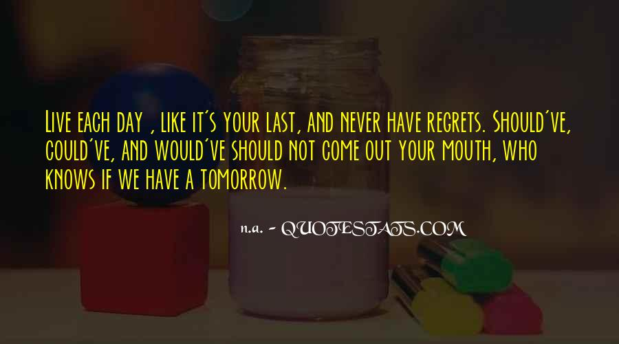 Quotes About Live Each Day Like Your Last #1525364