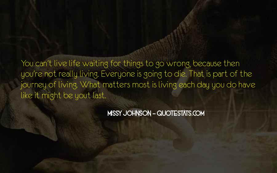 Quotes About Live Each Day Like Your Last #1734940