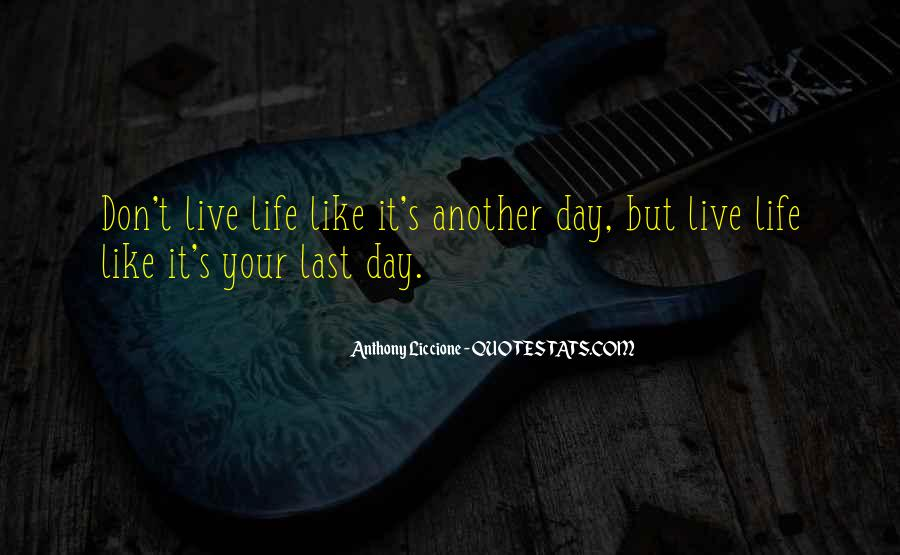 Quotes About Live Each Day Like Your Last #1758142
