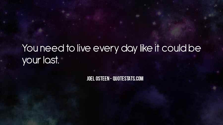 Quotes About Live Each Day Like Your Last #1766537