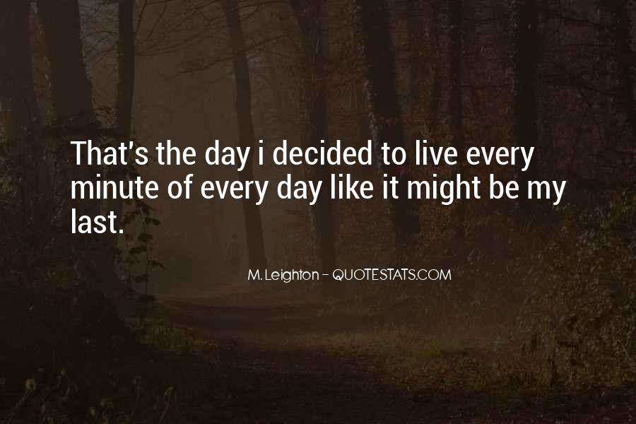 Quotes About Live Each Day Like Your Last #1860023