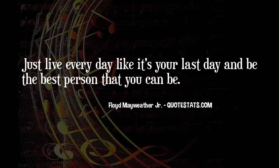 Quotes About Live Each Day Like Your Last #272745