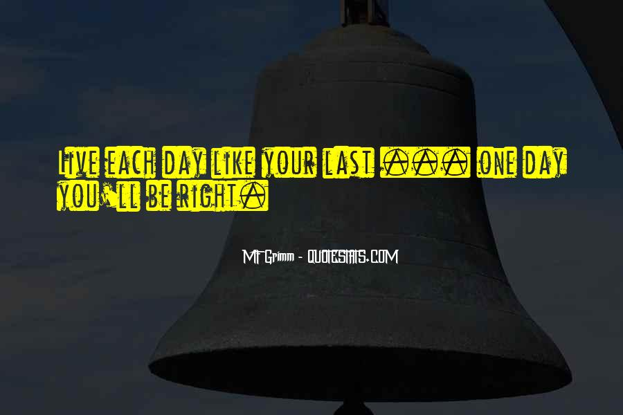 Quotes About Live Each Day Like Your Last #428274