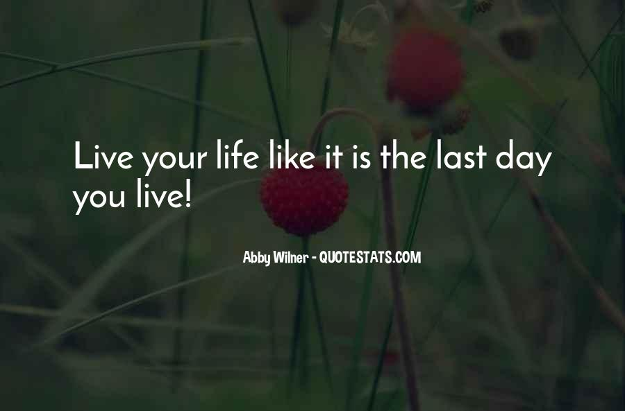 Quotes About Live Each Day Like Your Last #864879