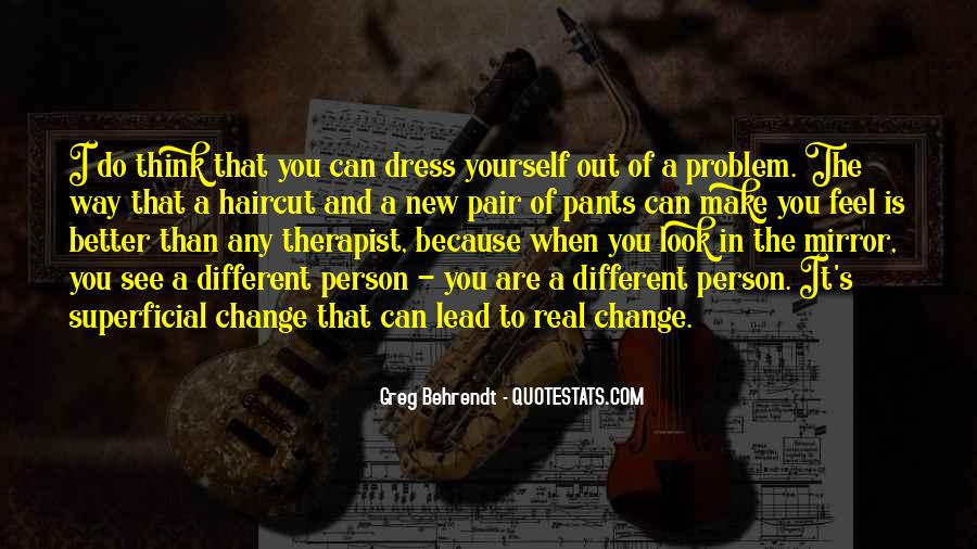 Change Into A Better Person Quotes #1078133