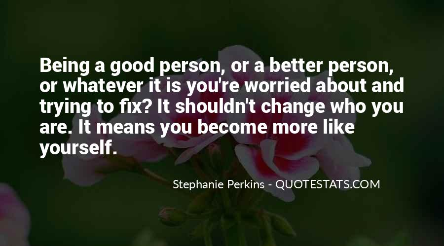 Change Into A Better Person Quotes #895580