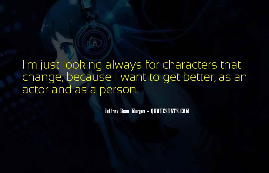 Change Into A Better Person Quotes #981487