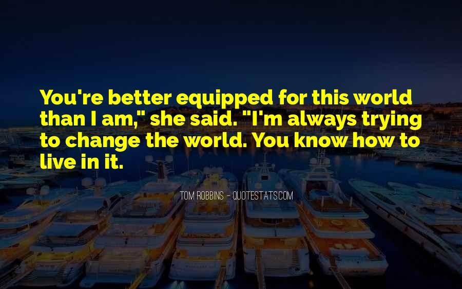 Change The World For The Better Quotes #1287917