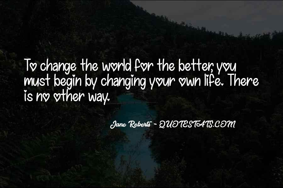 Change The World For The Better Quotes #1339620