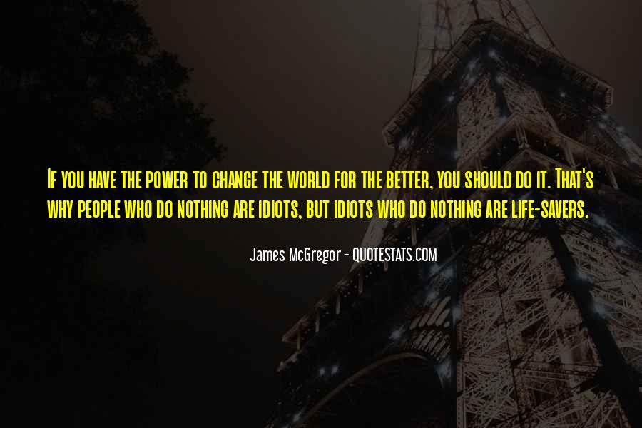 Change The World For The Better Quotes #1729987