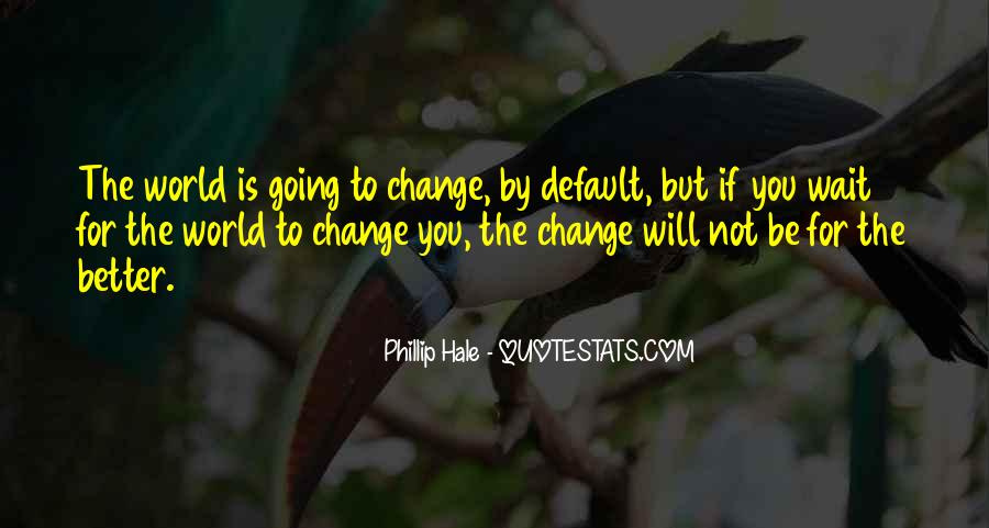 Change The World For The Better Quotes #1829051