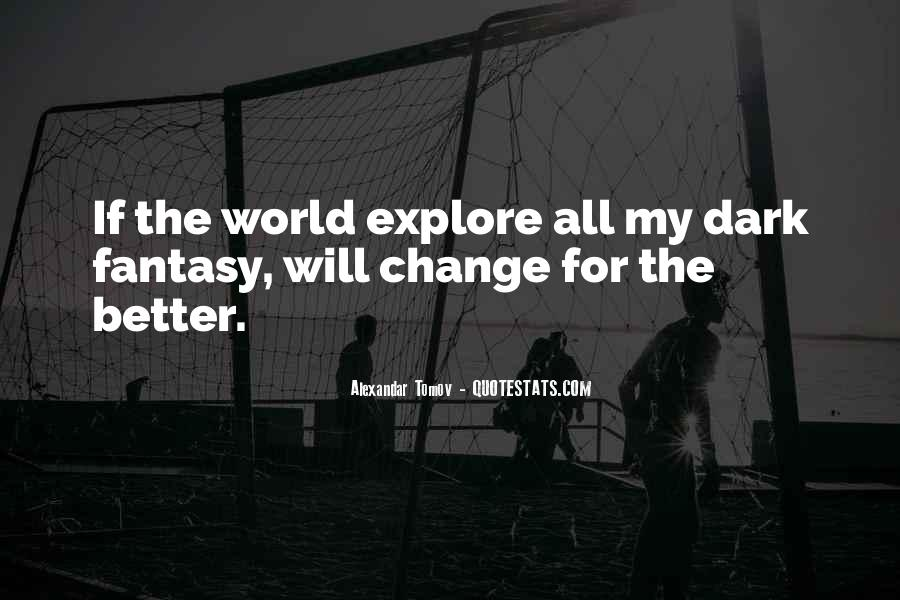 Change The World For The Better Quotes #52936