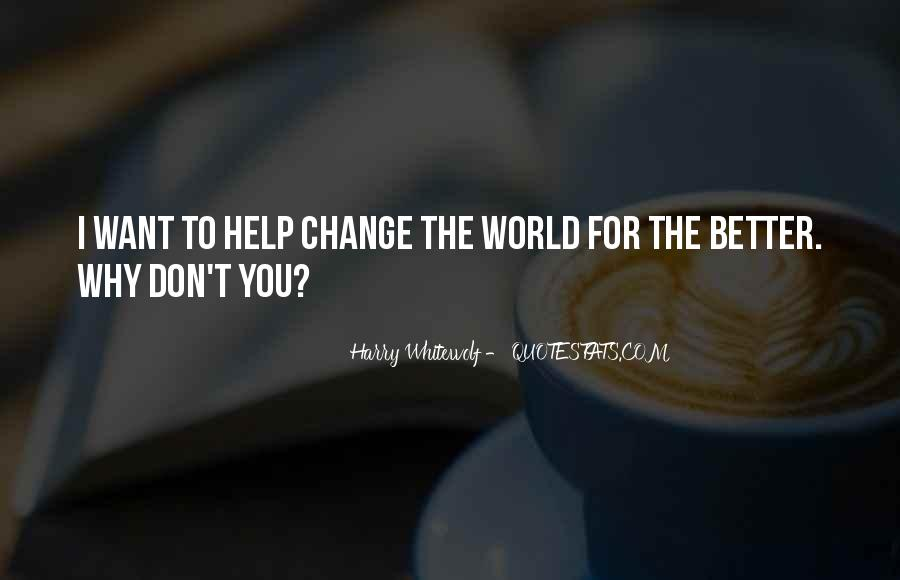 Change The World For The Better Quotes #646686