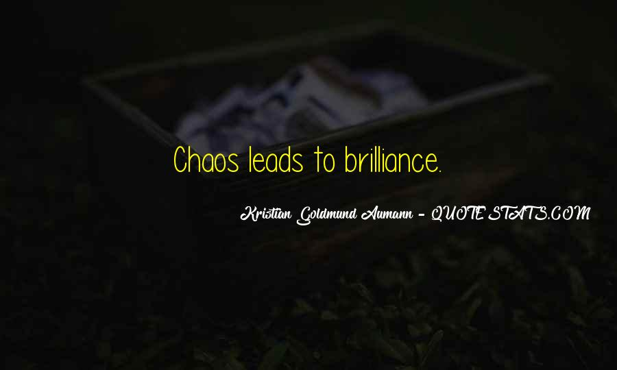 Chaos Brilliance Quotes #638448
