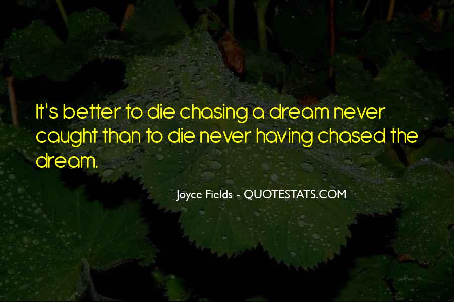 Chasing A Dream Quotes #1519915