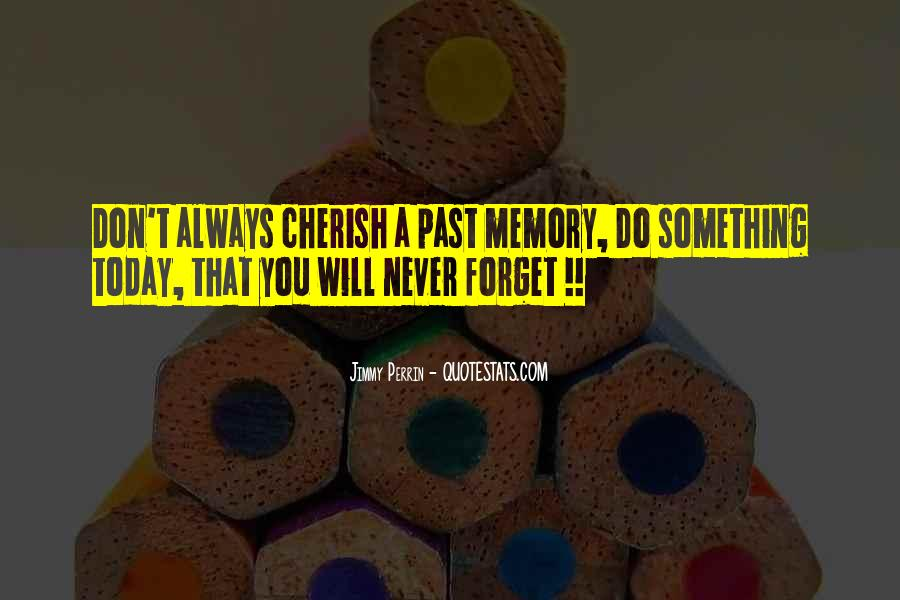 Cherish Your Memory Quotes #1168327