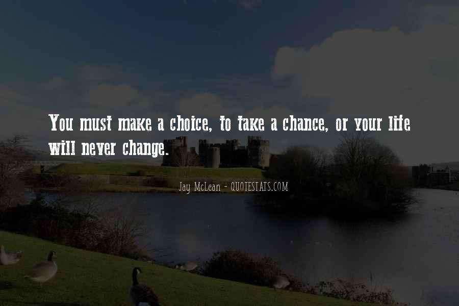 Choice Chance And Change Quotes #1409391