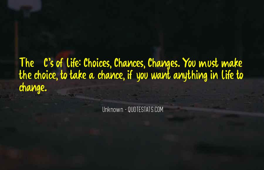 Choice Chance And Change Quotes #181476