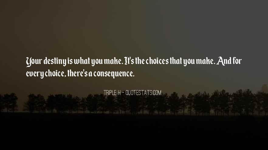Choice Consequence Quotes #388566