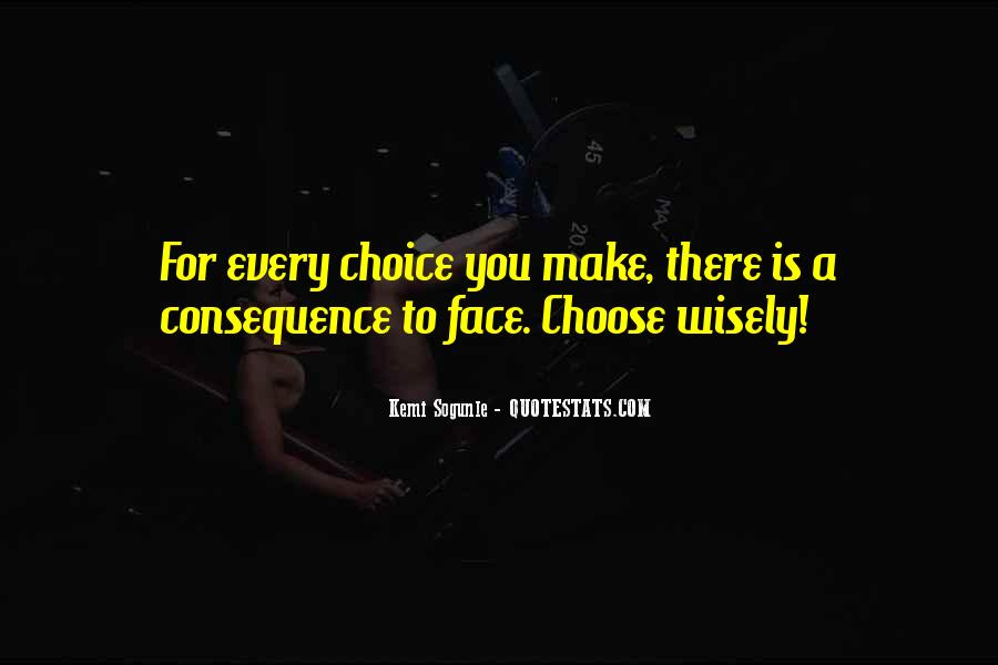 Choice Consequence Quotes #6051