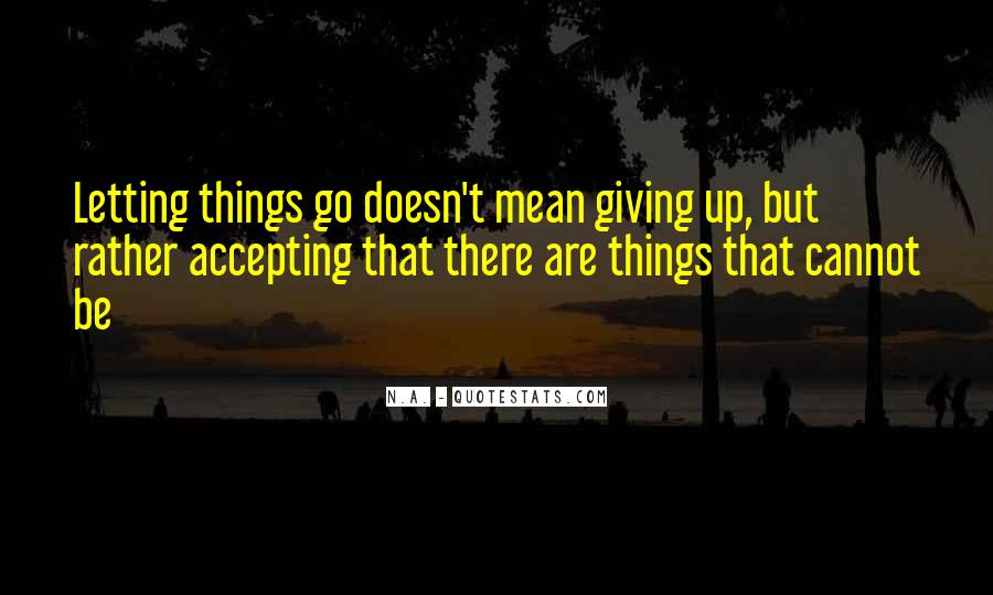 Quotes About Letting Things Be #1285328