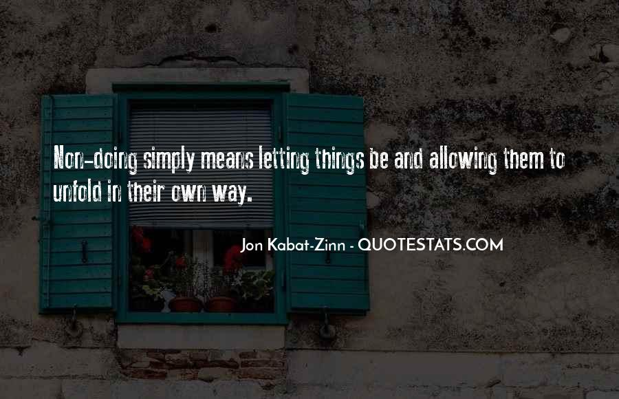 Quotes About Letting Things Be #573171