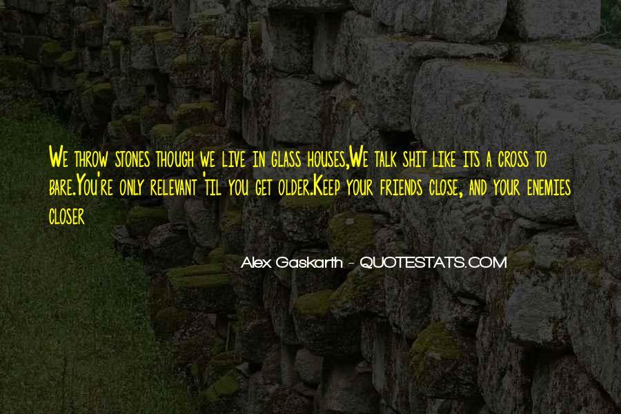 Closer To Enemies Quotes #1409828