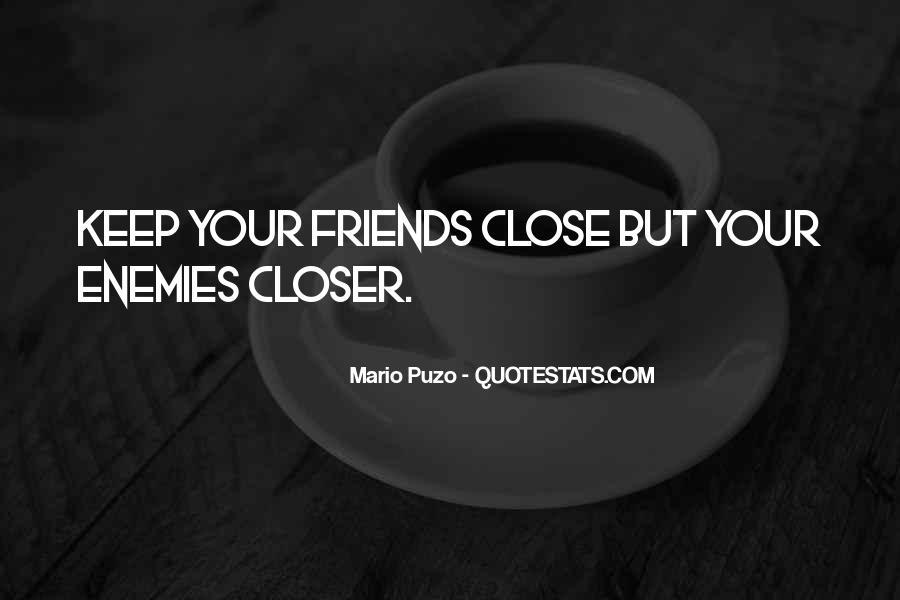 Closer To Enemies Quotes #1867581