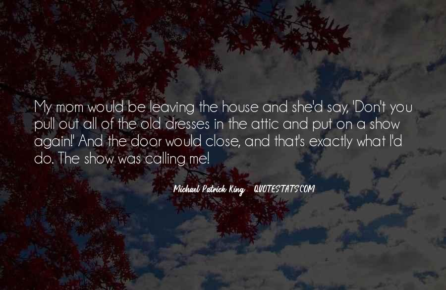 Quotes About Leaving Old House #1082378