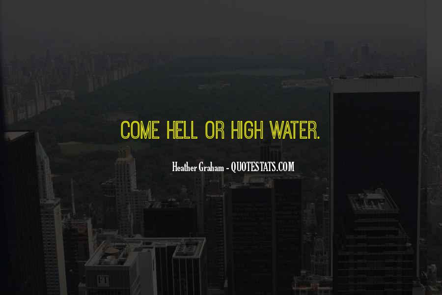 Come Hell Or High Water Quotes #996545