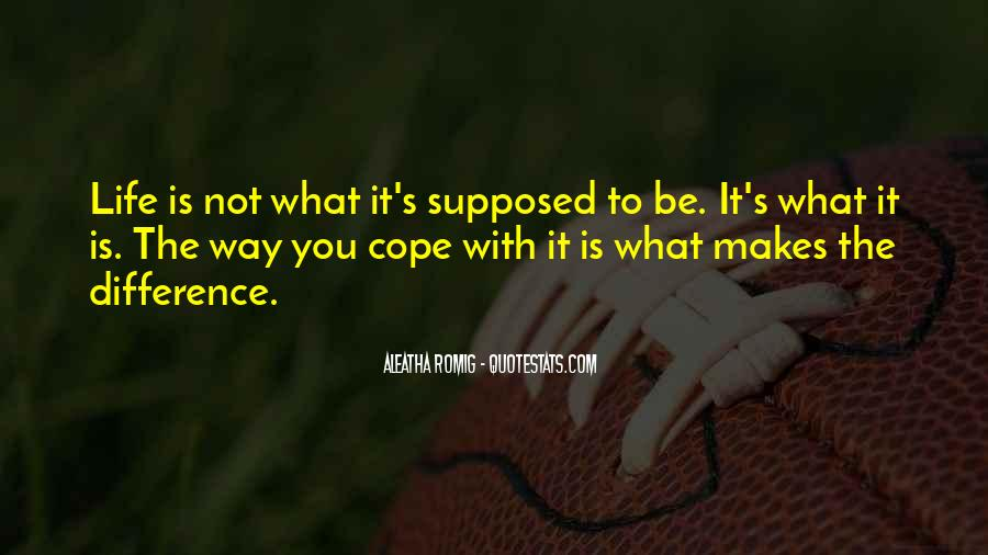 Cope With Life Quotes #22239