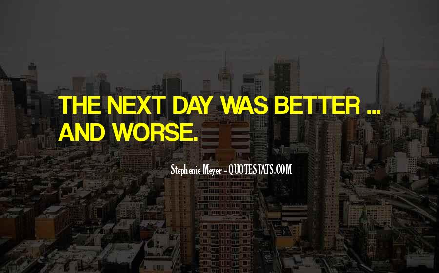 Could Be Better Could Be Worse Quotes #111257