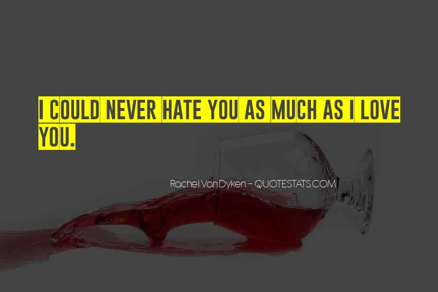 Could Never Hate You Quotes #1845178
