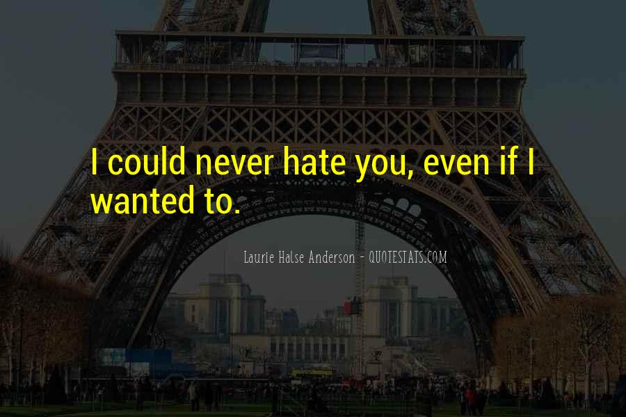 Could Never Hate You Quotes #671350