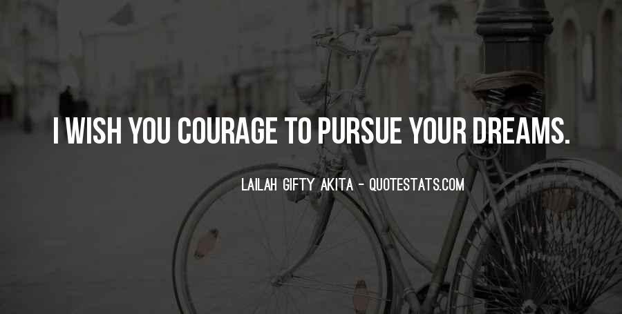 Courage To Pursue Dreams Quotes #1259833