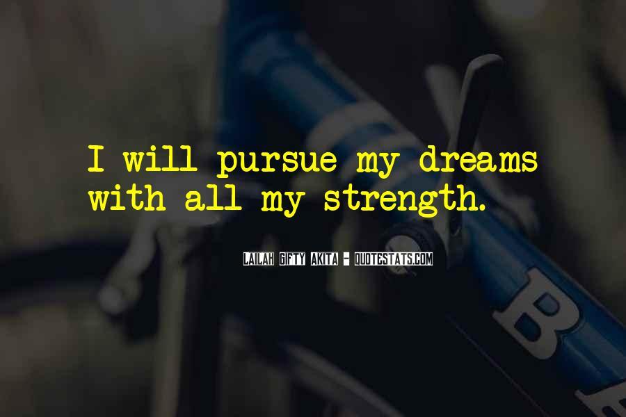Courage To Pursue Dreams Quotes #1384436