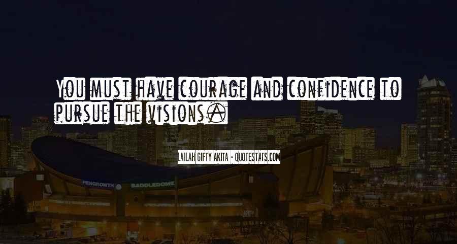 Courage To Pursue Dreams Quotes #1537747
