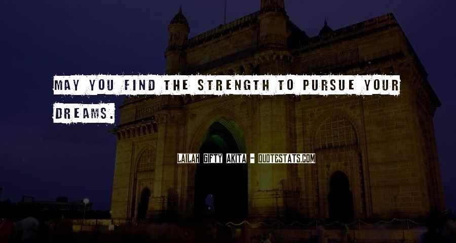 Courage To Pursue Dreams Quotes #1662749
