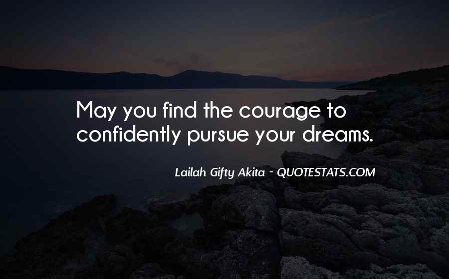 Courage To Pursue Dreams Quotes #193529