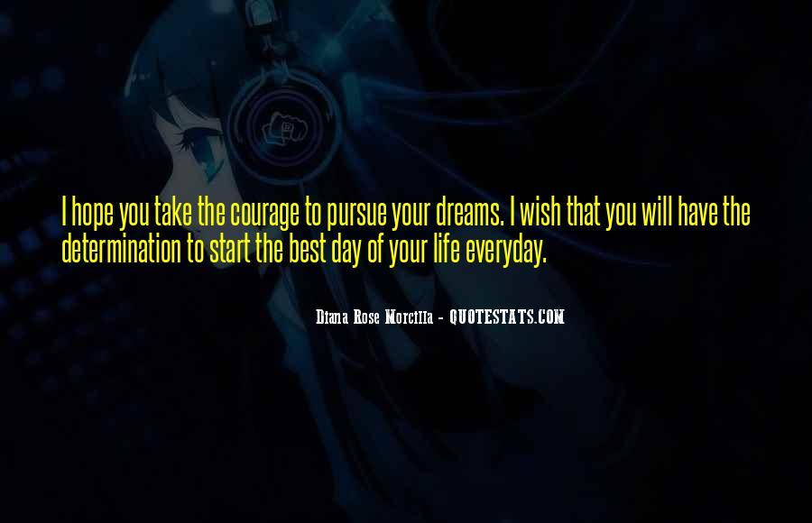 Courage To Pursue Dreams Quotes #319842