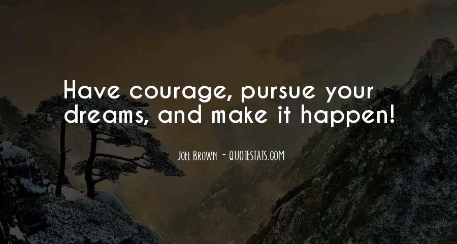 Courage To Pursue Dreams Quotes #327625