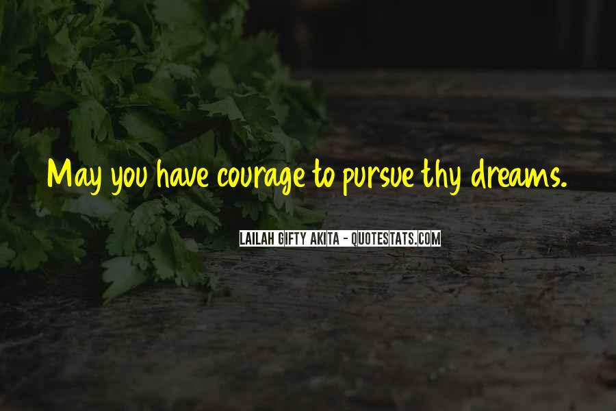 Courage To Pursue Dreams Quotes #419828