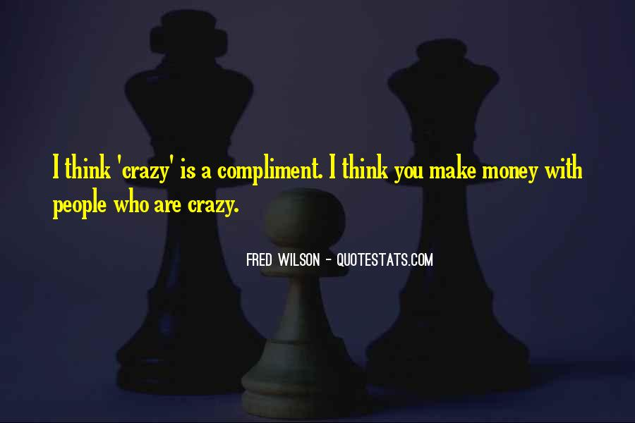 Crazy Make You Think Quotes #347585
