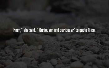 Curiouser And Curiouser Quotes