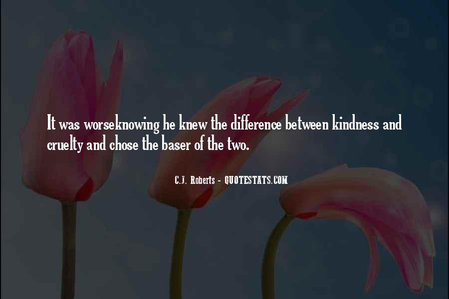 Quotes About Kindness And Cruelty #983262